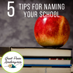 5 Tips for Naming Your Homeschool | GreatPeaceAcademy #ihsnet #homeschool