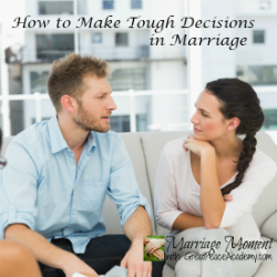 How to Make Tough Decisions in Your Marriage