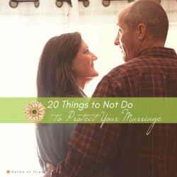20 Things to Not Do to Protect Your Marriage