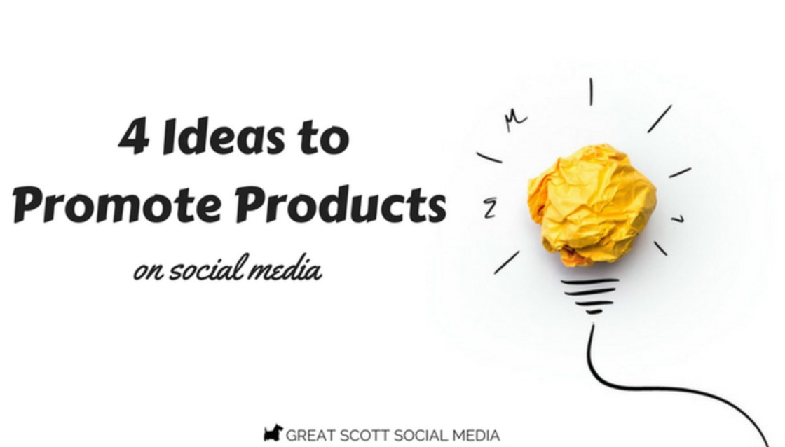 4 Ideas to Promote Products on Social Media to help sell
