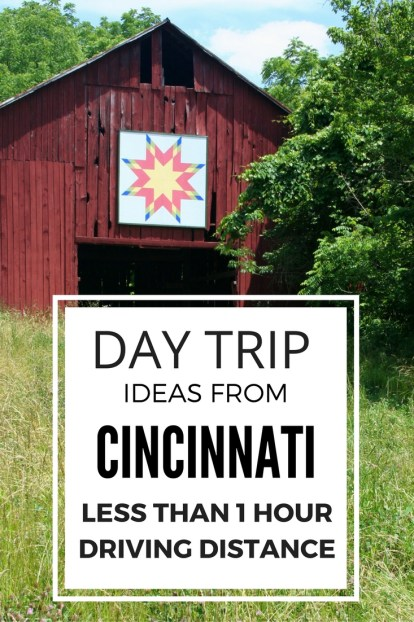 Day Trip Ideas from Cincinnati: Places within a 1 hour drive or less from Downtown Cincinnati Ohio