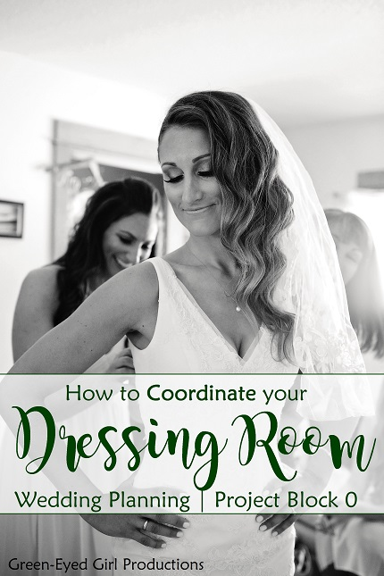 How to Coordinate your Bridal Dressing Room and your Wedding Day Morning. Green-Eyed Girl Productions, Wedding Coordinating.