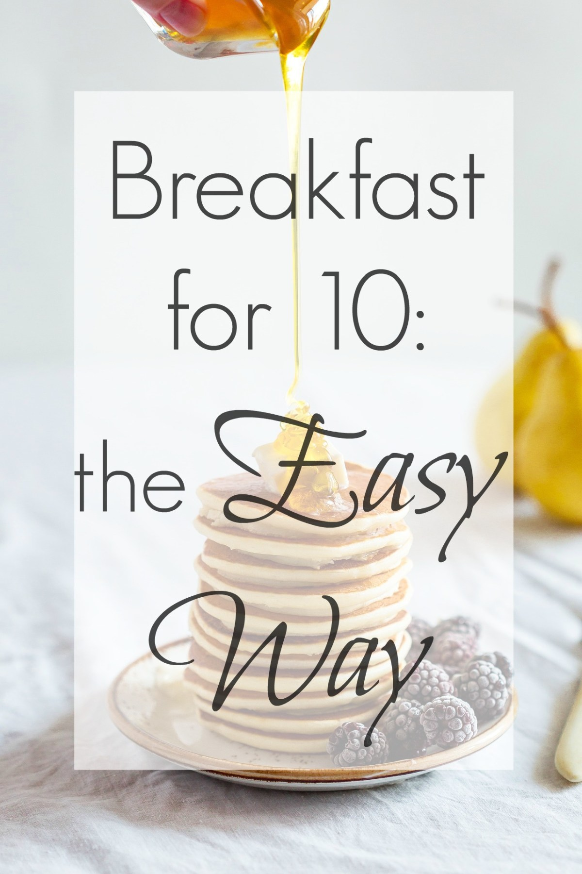 Breakfast for 10: Simple Tips to Feed a Crowd without Losing Your Mind