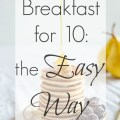 The simple tricks I use to feed breakfast to 10 people without losing my mind.