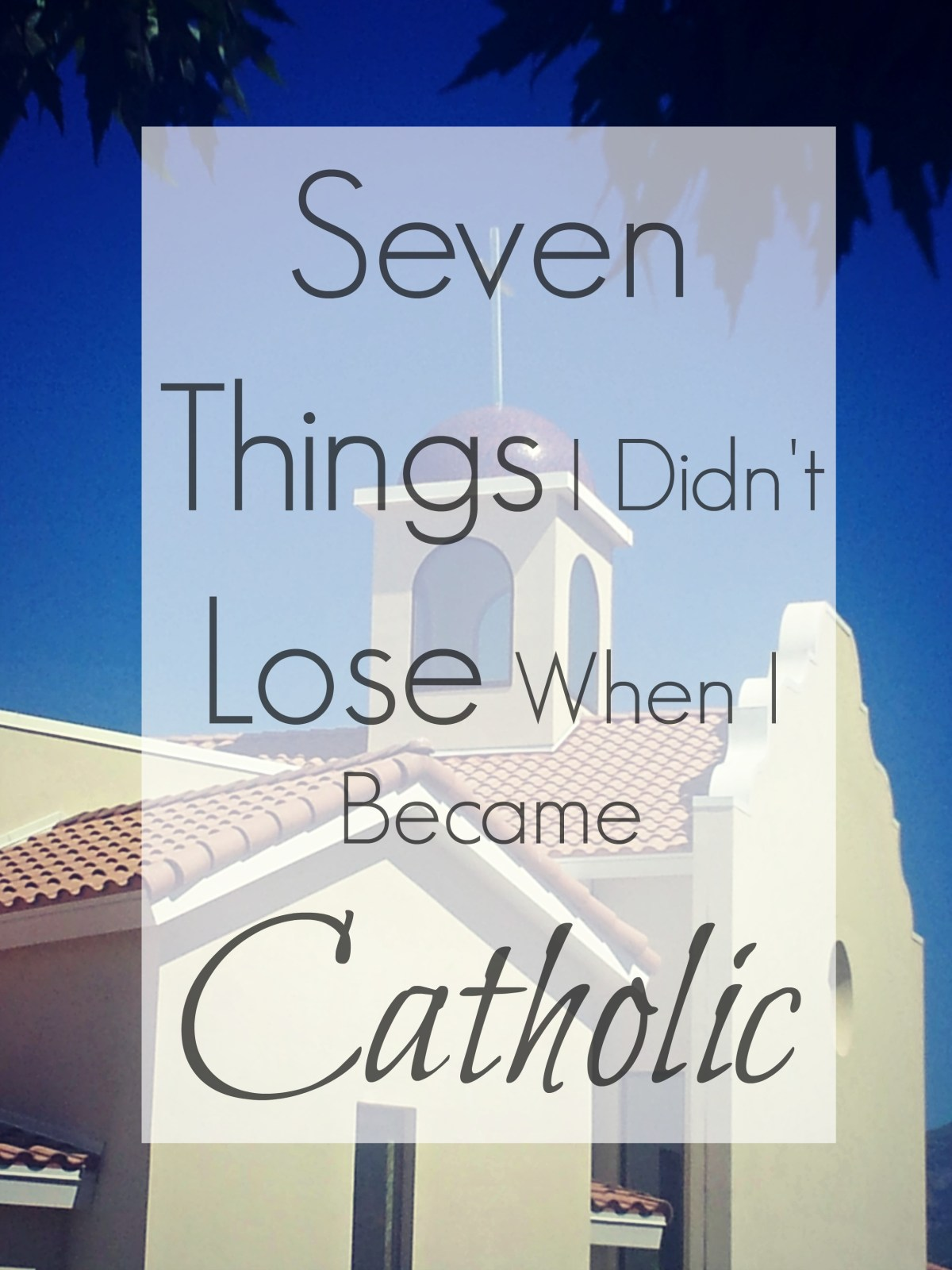 7 Things I Didn't Lose When I Became Catholic