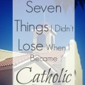 Seven things that didn't change when I converted from the Reformed tradition to the Catholic Church.