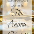 The Anima Christi: part of a series on Catholic prayers and piety for Protestants and converts.