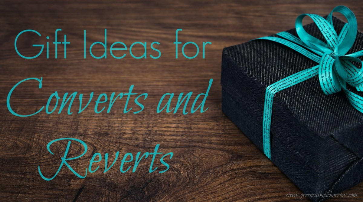 Gift Ideas for Catholic Converts & Reverts
