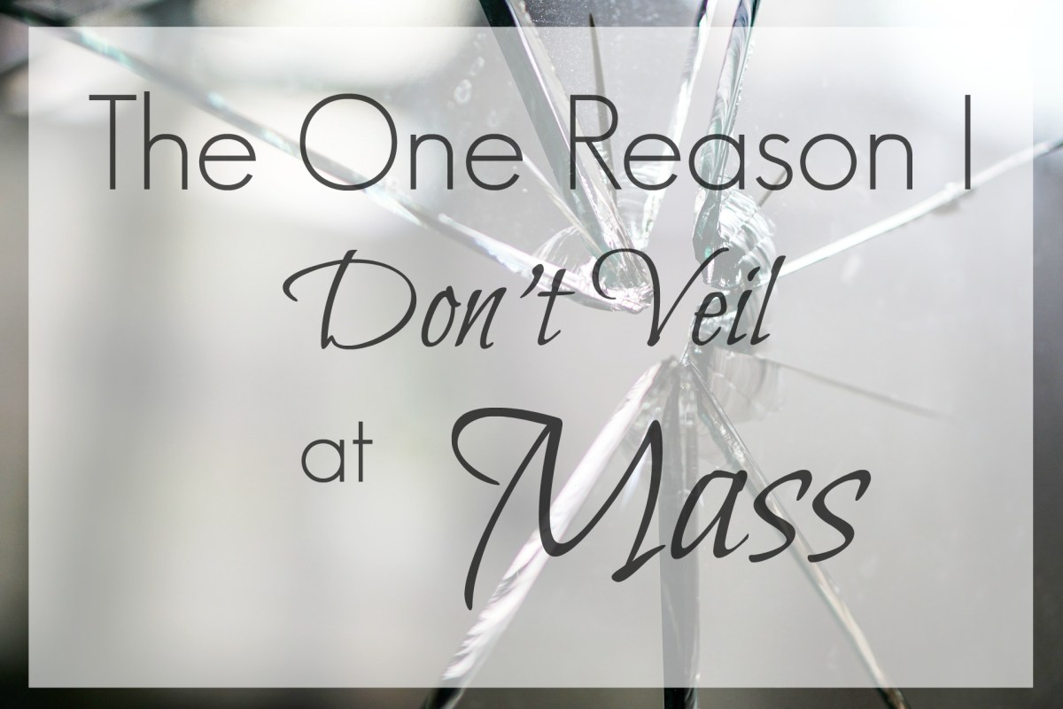 The One Reason I Don't Veil at Mass