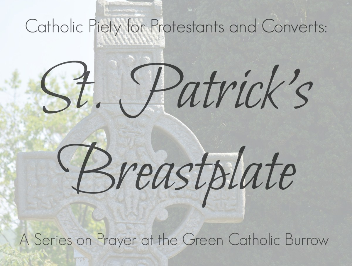 Catholic Piety for Protestants No. 3: St. Patrick's Breastplate