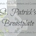 Catholic Piety for Protestants and Converts: St. Patrick's Breastplate. All the basics and history of this beautiful prayer, and the personal impact it had on a Catholic convert.