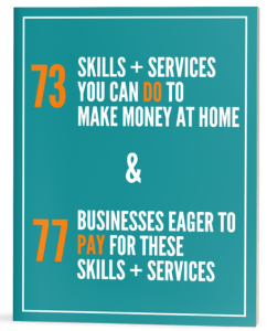 How can I earn money from home? 100% free mini guide helps connect the dots between your skills and the people willing to pay for them.