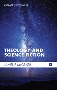 REVIEW: 'Theology and Science Fiction' enlightens but needs more detailed  analysis – Pop Mythology