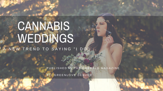 "Cannabis Weddings – A New Trend to Saying ""I Do"""