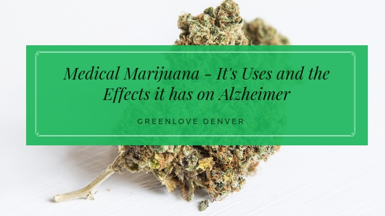 Medical Marijuana Its Uses and The Effect It Has On Alzheimer