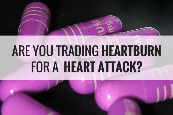 Are You Trading Heartburn for a Heart Attack?