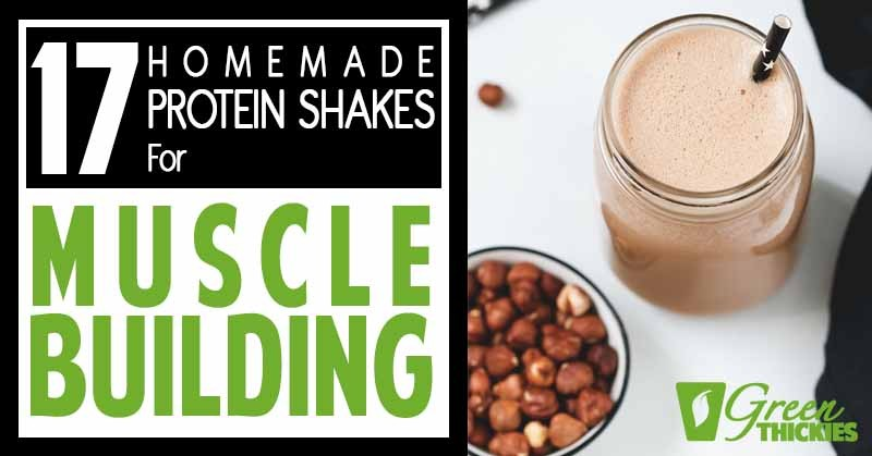 17 Homemade Protein Shakes For Muscle Building (No Powder ...