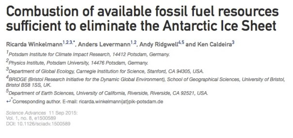 Combustion of available fossil fuel resources sufficient to eliminate the Antarctic Ice Sheet      Ricarda Winkelmann, Anders Levermann, Andy Ridgwell, and Ken Caldeira