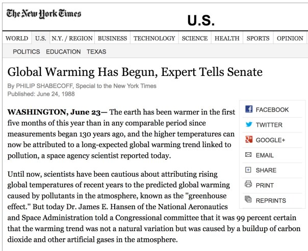 Global Warming Has Begun, Expert Tells Senate By PHILIP SHABECOFF, Special to the New York Times Published: June 24, 1988 WASHINGTON, June 23— The earth has been warmer in the first five months of this year than in any comparable period since measurements began 130 years ago, and the higher temperatures can now be attributed to a long-expected global warming trend linked to pollution, a space agency scientist reported today. Until now, scientists have been cautious about attributing rising global temperatures of recent years to the predicted global warming caused by pollutants in the atmosphere, known as the ''greenhouse effect.'' But today Dr. James E. Hansen of the National Aeronautics and Space Administration told a Congressional committee that it was 99 percent certain that the warming trend was not a natural variation but was caused by a buildup of carbon dioxide and other artificial gases in the atmosphere. Dr. Hansen, a leading expert on climate change, said in an interview that there was no ''magic number'' that showed when the greenhouse effect was actually starting to cause changes in climate and weather. But he added, ''It is time to stop waffling so much and say that the evidence is pretty strong that the greenhouse effect is here.'' An Impact Lasting Centuries