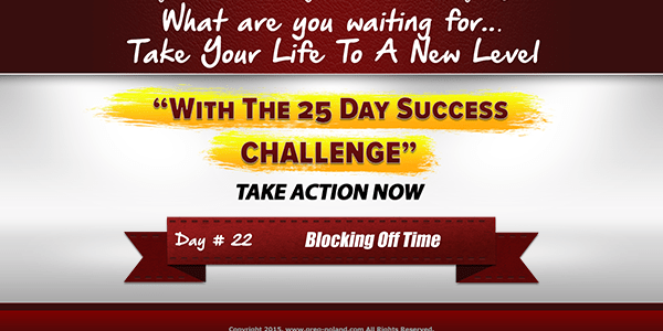 Day 22 of the 25 day success challenge, blocking off time