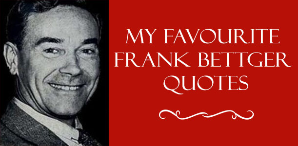 My Favourite Frank Bettger Quotes