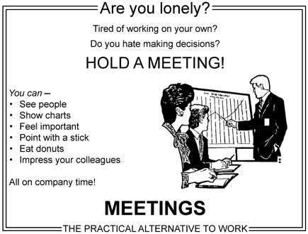 Tired of working alone? Hold a meeting.