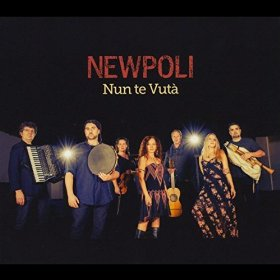 """Nun te Vutá,"" released in May 2015 by Boston-based Southern Italian folk group, Newpoli,"