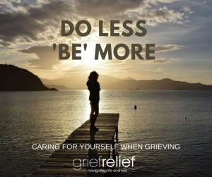 do less be more caring for yourself when grieving