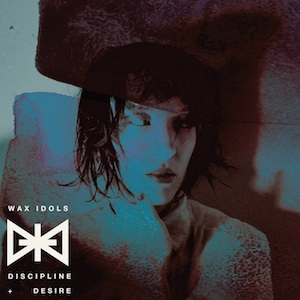 Wax Idols_Disciple & Desire Album Cover