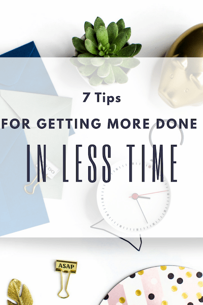 7 tips for getting more done in less time