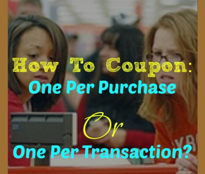 One coupon per purchase vs. one coupon per transaction
