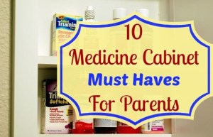 10 Must Have Items For Every Parent's Medicine Cabinet!