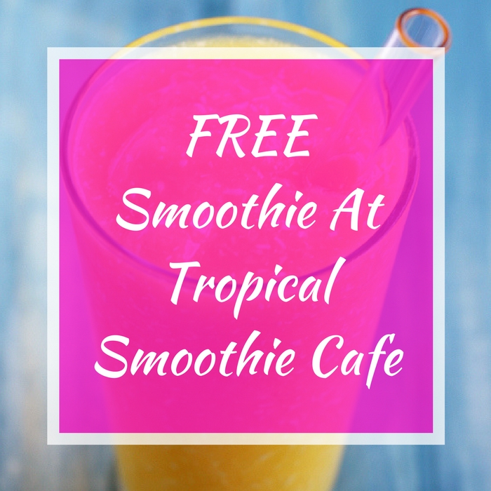 FREE Smoothie At Tropical Smoothie Cafe!