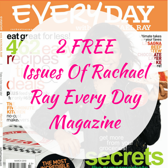 2 FREE Issues Of Rachael Ray Every Day Magazine!