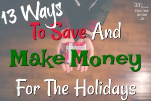 13 Ways To Save & Make Money For The Holidays!