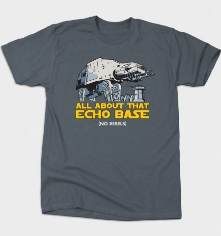 """I'm All About That Echo Base (No Rebels)"" Tee Just $20!"