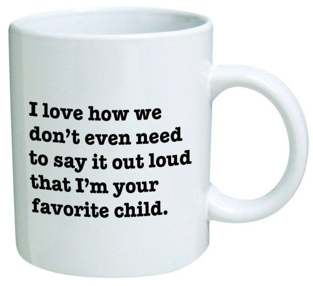 """""""...I'm your Favorite Child"""" Mug Only $15.99!"""