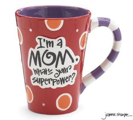 "I'm A Mom, What's Your SuperPower?"" Mug Only $10.03!"