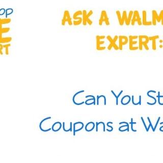 Ask A Walmart Expert:  Can You Stack Coupons at Walmart?