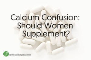 Calcium Confusion: Should Women Supplement?