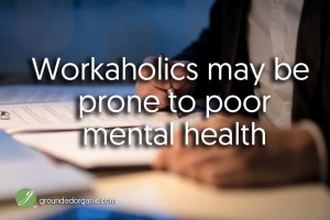 Workaholics may be prone to poor mental health