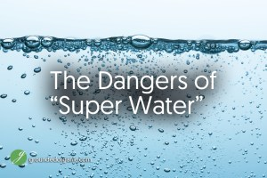 "The Dangers of ""Super Water"""
