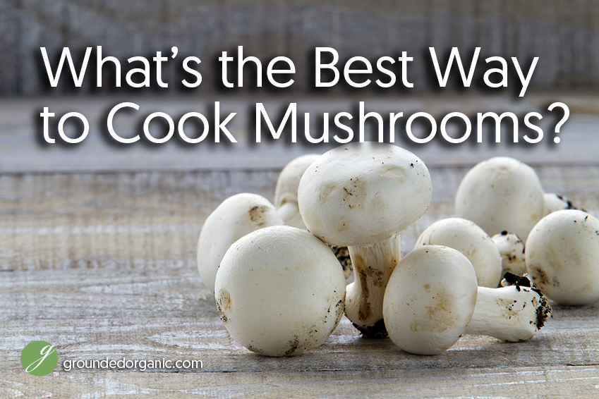 what's the best way to cook mushrooms