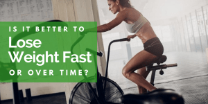 lose weight fast or over time