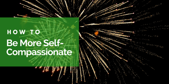 how to be more self-compassionate