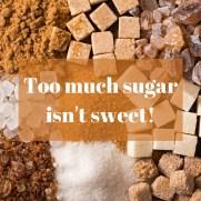 too much sugar isn't good