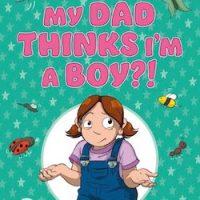 My Dad Thinks I'm A Boy
