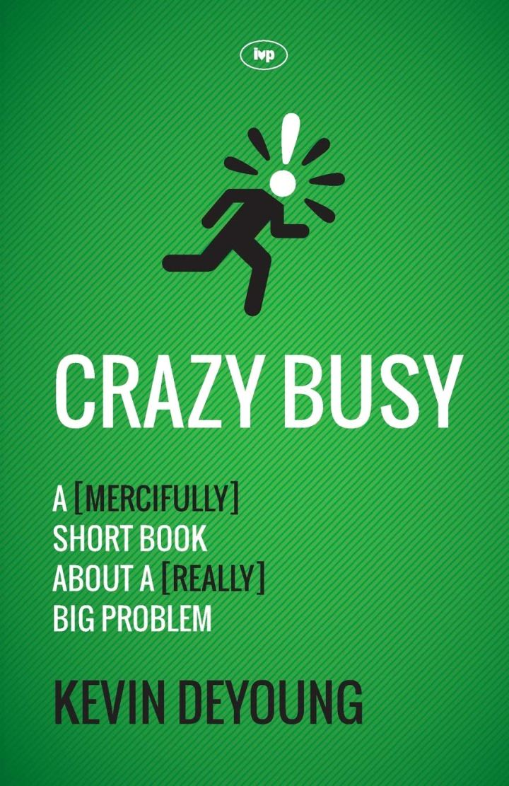 Book Review: Crazy Busy by Kevin DeYoung