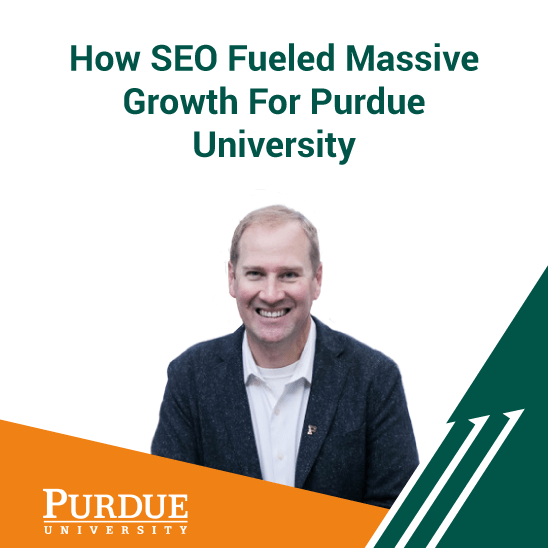 How SEO Fueled Massive Growth For Purdue University