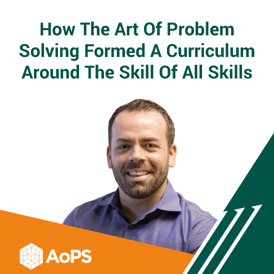 How The Art Of Problem Solving Formed A Curriculum Around The Skill Of All Skills